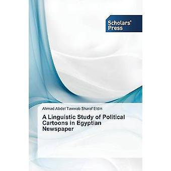 A Linguistic Study of Political Cartoons in Egyptian Newspaper by Abdel Tawwab Sharaf Eldin Ahmad