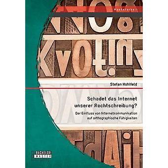 Schadet das Internet unserer Rechtschreibung Der Einfluss von Internetkommunikation auf orthographische Fhigkeiten by Hohlfeld & Stefan
