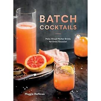 Batch Cocktails - Make-Ahead Pitcher Drinks for Every Occasion by Magg