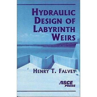 Hydraulic Design of Labyrinth Weirs by Henry T. Falvey - 978078440631