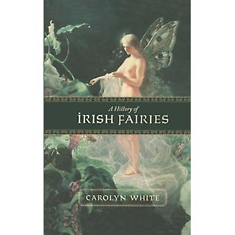 A History of Irish Fairies by Carolyn White - 9780786715398 Book