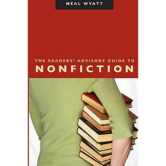 The Readers' Advisory Guide to Nonfiction by Neal Wyatt - 97808389093
