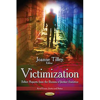 Victimization - Select Reports from the Bureau of Justice Statistics b