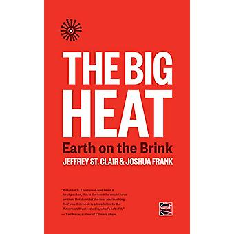 The Big Heat - Earth on the Brink by Jeffrey St Clair - 9781849353366