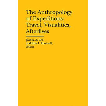 The Anthropology of Expeditions - Travel - Visualities - Afterlives by