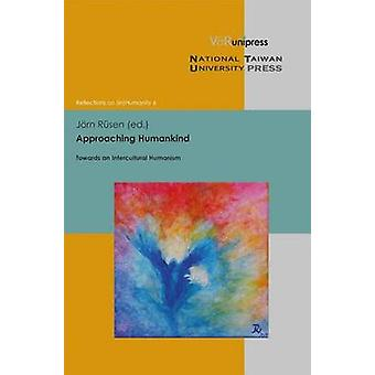 Approaching Humankind - Towards an Intercultural Humanism by Jorn Ruse
