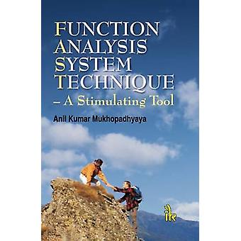 Function Analysis System Technique - A Stimulating Tool by Anil Kumar
