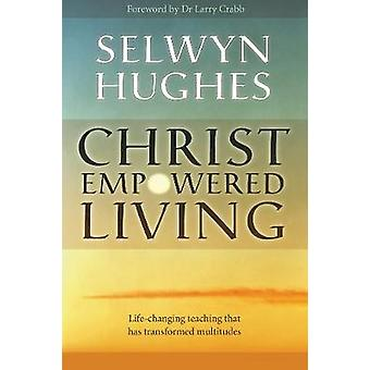 Christ Empowered Living by Selwyn Hughes & Foreword by Larry Crabb