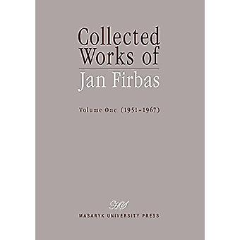 Collected Works of Jan Firbas - Volume One (1951-1967) - 1 - Collected W