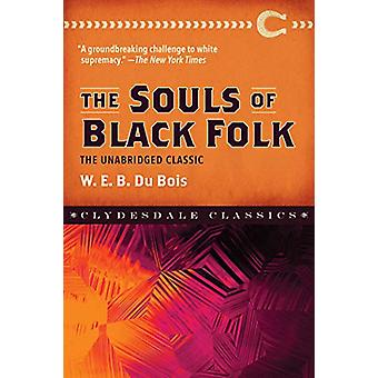 The Souls of Black Folk - The Unabridged Classic by W. E. B. Dubois -
