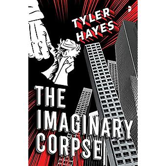 The Imaginary Corpse by Tyler Hayes - 9780857668318 Book