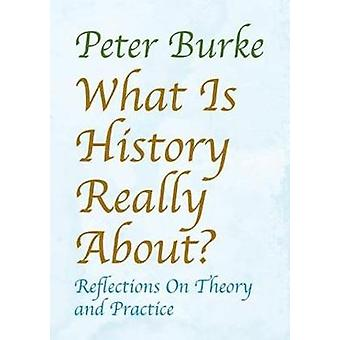 What is History Really About? - Reflections On Theory and Practice by