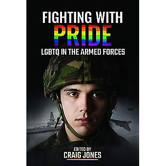 Fighting with Pride - LGBT in the Armed Forces by Craig Jones - 978152
