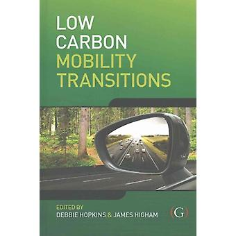 Low Carbon Mobility Transitions by Edited by Debbie Hopkins & Edited by James Higham