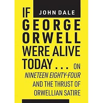If George Orwell Were Alive Today... by Dale & John