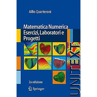 Matematica Numerica Esercizi - Laboratori E Progetti (2nd) by Alfio Q