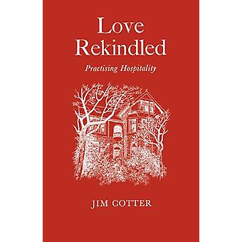 Love Rekindled - Practising Hospitality by Jim Cotter - 9780853053484