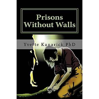 Prisons Without Walls - Help for Victims of Domestic Violence by Yvett