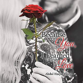 Because of You - I Learned to Truly Love by Abdul Haque Essop - 97814