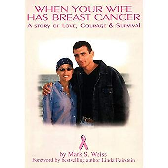 When Your Wife Has Breast Cancer - a Story of Love Courage & Surv