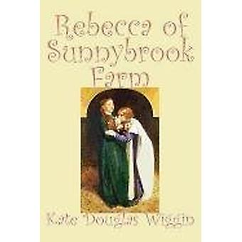 Rebecca of Sunnybrook Farm by Kate - Douglas Wiggin - 9781598183603 B