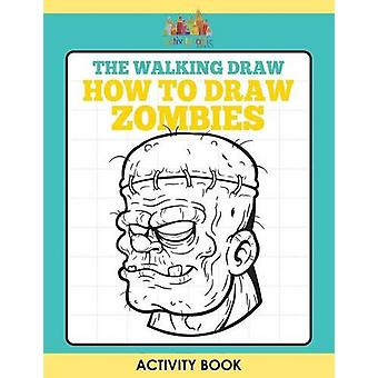 The Walking Draw - How to Draw Zombies Activity Book by Activity Attic