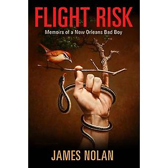 Flight Risk Memoirs of a New Orleans Bad Boy Willie Morris Books in Memoir and Biography Willie Morris Books in Memoir and Biography Series