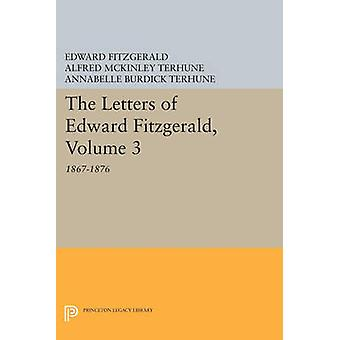 The Letters of Edward Fitzgerald - 1867-1876 - Volume 3 by Edward FitzG