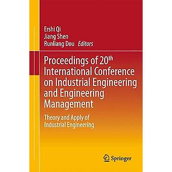 Proceedings of 20th International Conference on Industrial Engineering and Engineering Management by Edited by Ershi Qi & Edited by Jiang Shen & Edited by Runliang Dou