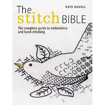 The Stitch Bible  A Comprehensive Guide to 225 Embroidery Stitches and Techniques by Kate Haxell