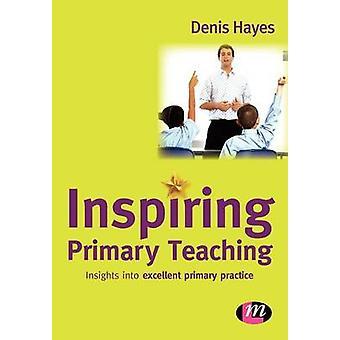 Inspiring Primary Teaching by Denis Hayes