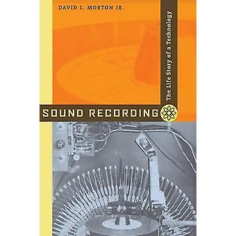 Sound Recording - die Lebensgeschichte einer Technologie von David L. Morton-
