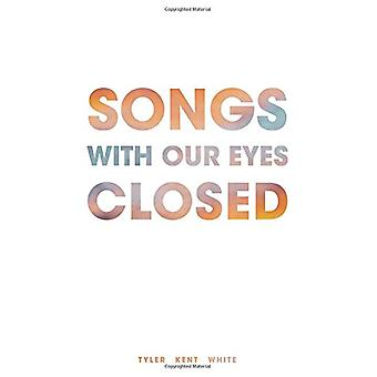Songs with Our Eyes Closed by Tyler Kent White - 9781449486501 Book