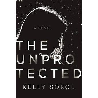 De ubeskyttede af Kelly Sokol - 9781510718326 bog