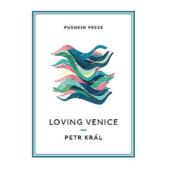 Loving Venice by Petr Kral - Christopher Moncrieff - Chris Stanley -