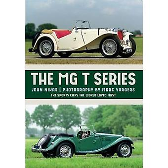 The MG T-Series - The Sports Cars the World Loved First by Mr. John Ni