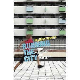Courir la ville - l'importance de l'art public par Felicity Fernandes - 9781742