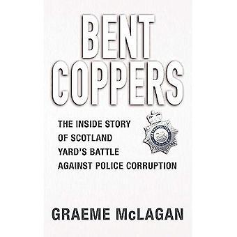 Coppers pliés: L'intérieur histoire de bataille Scotland Yard contre la corruption dans la police: The Inside Story de Scotland Yard de bataille contre la Corruption policière