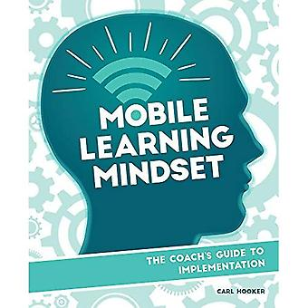 Mobile Learning Mindset: The Coach's Guide to Implementation