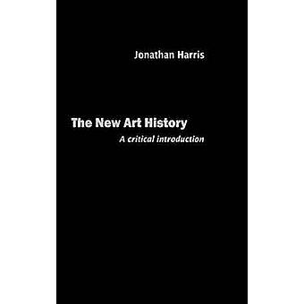 The New Art History A Critical Introduction by Harris & Jonathan