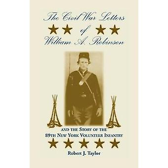 The Civil War Letters of William A. Robinson and the Story of the 89th New York Volunteer Infantry by Taylor & Robert J.