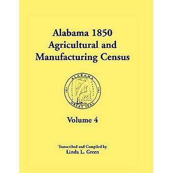 Alabama 1850 censimento agricolo e manifatturiero Volume 4 di verde & Linda L.