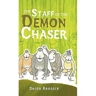 The Staff of the Demon Chaser by Rennick & Deron