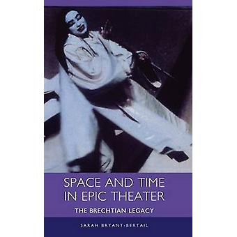 Space and Time in Epic Theater The Brechtian Legacy by BryantBertrail & Sarah