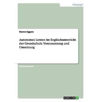 Autonomes Lernen im Englischunterricht der Grundschule. Voraussetzung und Umsetzung by Eggers & Hanna