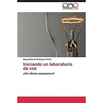 Iniciando un laboratorio de voz av Rodrguez Prez Miguel Alberto