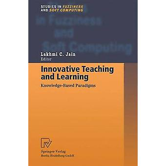 Innovative Teaching and Learning  KnowledgeBased Paradigms by Jain & Professor Lakhmi C.