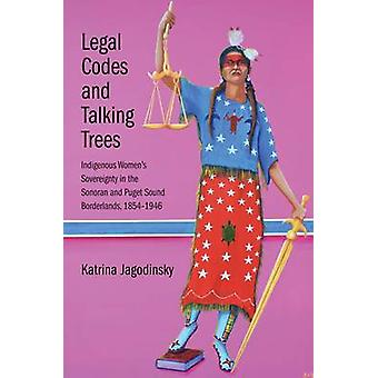 Legal Codes and Talking Trees - Indigenous Women's Sovereignty in the