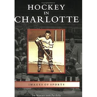 Hockey in Charlotte by Jim Mancuso - 9780738542300 Book