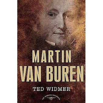 Martin Van Buren - The American Presidents by Ted Widmer - 97808050692